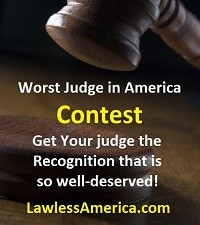 Lawless America is searching for the Worst Judge in America - Nominate your corrupt judge today!