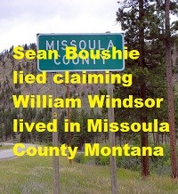 Criminal Charges against Sean Boushie: False Swearing, Perjury, False Police Report: Bill Windsor is a resident of Missoula County Montana- Count 2