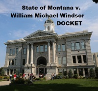 State of Montana v. William Michael Windsor - Docket in Trial to try to stop Lawless America...The Movie